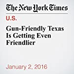 Gun-Friendly Texas Is Getting Even Friendlier | Manny Fernandez,David Montgomery