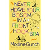 Never Heave Your Bosom in a Front Hook Bra ~ Modine Gunch