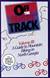 img - for Off the Beaten Track, Vol. 3: A Guide to Mountain Biking in North Georgia book / textbook / text book