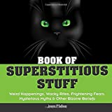 img - for Book of Superstitious Stuff: Weird Happenings, Wacky Rites, Frightening Fears, Mysterious Myths & Other Bizarre Beliefs book / textbook / text book