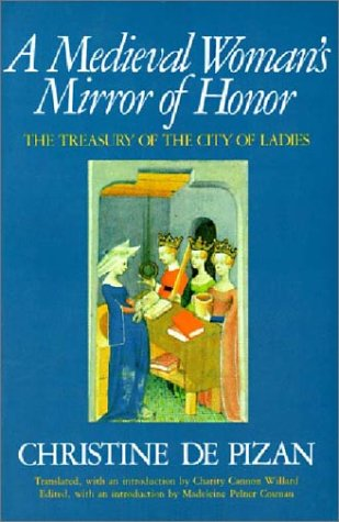 A Medieval Woman's Mirror of Honor: The Treasury of the City of Ladies, DE PISAN CHRISTINE, MADELEINE PELNER COSMAN