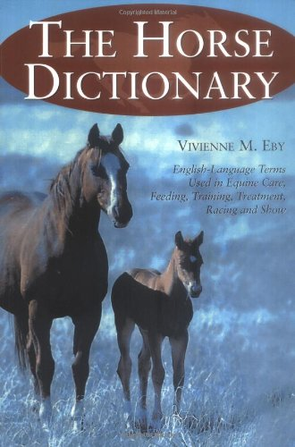 The Horse Dictionary: English-Language Terms Used In Equine Care, Feeding, Training, Treatment, Racing And Show