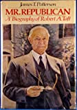 Mr. Republican: A Biography of Robert A. Taft (0395139384) by James T. Patterson