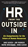 img - for HR from the Outside In: Six Competencies for the Future of Human Resources by Ulrich, David, Younger, Jon, Brockbank, Wayne, Ulrich, Mike (2012) Hardcover book / textbook / text book