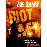 RIOT ACT: Charlie Fox book two (the Charlie Fox crime thriller series)by Zoe Sharp