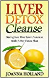 Liver Detox Cleanse: Liver Detox Cleanse: Strengthen Your Liver Function with 7 Day Detox Plan (Liver Detox Cleanse, Liver Detox, Liver Detox Diet)