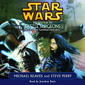Star Wars: Clone Wars: Medstar I: Battle Surgeons | [Michael Reaves, Steve Perry]