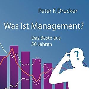 Was ist Management? Das Beste aus 50 Jahren Hörbuch