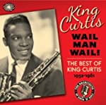 Wail Man Wail : The Best Of King Curtis