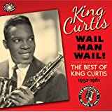 King Curtis: Wail Man Wail - The best of King Curtis 1952-1961by King Curtis