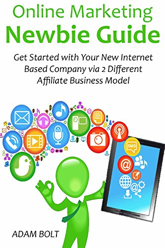 online-marketing-newbie-guide-get-started-with-your-new-internet-based-company-via-2-different-affil