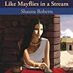 Like Mayflies in a Stream | Shauna Roberts