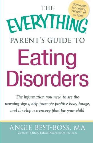The Everything Parent'S Guide To Eating Disorders: The Information Plan You Need To See The Warning Signs, Help Promote Positive Body Image, And ... Plan For Your Child (Everything (Parenting)) front-1051745