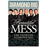 Beautiful Mess: The Story of Diamond Rio (NelsonFree) ~ Diamond Rio