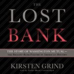 The Lost Bank: The Story of Washington Mutual - The Biggest Bank Failure in American History | Kirsten Grind