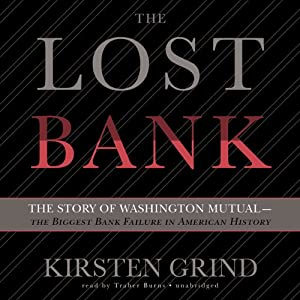 The Lost Bank: The Story of Washington Mutual - The Biggest Bank Failure in American History | [Kirsten Grind]