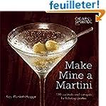 Make Mine a Martini: 130 Cocktails an...