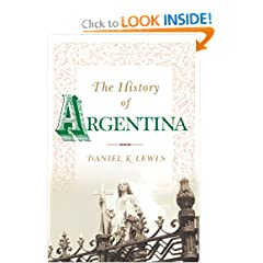 The History of Argentina (Greenwood Histories of the Modern Nations) by Daniel K. Lewis