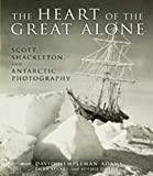The Heart of the Great Alone: Scott, Shackleton, and Antarctic Photography