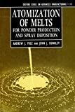 img - for Atomization of Melts: For Powder Production and Spray Deposition (Oxford Series on Advanced Manufacturing) book / textbook / text book