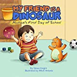 My Friend is a Dinosaur - Michael's First Day of School: (Cute Bedtime Stories for Children - Beautiful Picture Books for Ages 2-7)