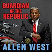 Guardian of the Republic: An American Ronin's Journey to Faith, Family, and Freedom | [Allen West, Michele Hickford]