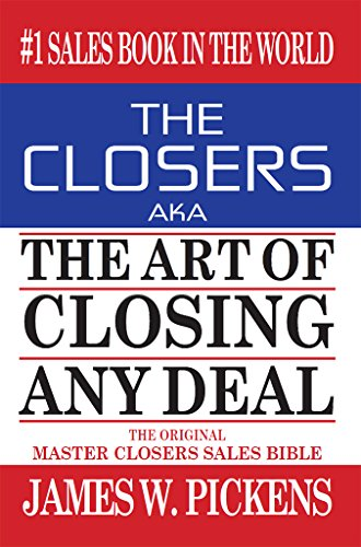 THE CLOSERS aka THE ART OF CLOSING ANY DEAL, by James W. Pickens