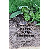 There Are Herbs in My Chocolate (Now You're Cooking with Herbs) (Volume 1)