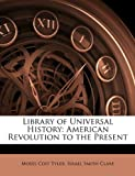 img - for Library of Universal History: American Revolution to the Present book / textbook / text book