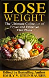 Lose Weight: The Ultimate Collection of Proven and Effective Diet Plans (12 Book Collection Featuring the Top Diet Plans)