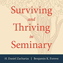 Surviving and Thriving in Seminary: An Academic and Spiritual Handbook | Livre audio Auteur(s) : H. Daniel Zacharias, Benjamin K. Forrest Narrateur(s) : H. Daniel Zacharias
