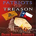 Patriots of Treason Audiobook by David Thomas Roberts Narrated by Kelly Klaas