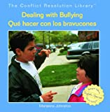 Dealing with Bullying/Que Hacer Con Los Bravucones (Conflict Resolution Library / Biblioteca Solucin de Conflict)