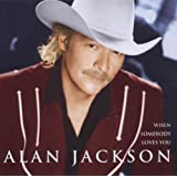 When Somebody Loves Youby Alan Jackson