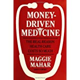 Money-Driven Medicine: The Real Reason Health Care Costs So Much ~ Maggie Mahar