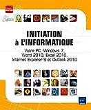echange, troc Collectif - Initiation à l'informatique - Votre PC, Windows 7, Word 2010, Excel 2010, Internet Explorer 9 et Outlook 2010