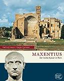 Maxentius: Der letzte Kaiser in Rom