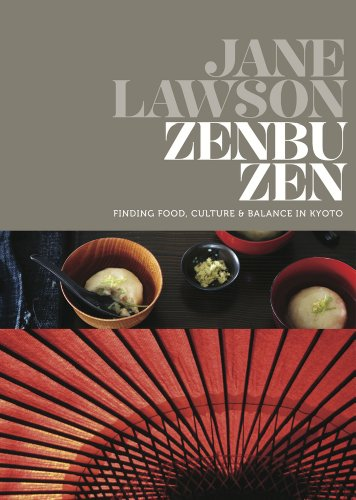 Zenbu Zen: Finding Food, Culture & Balance in Kyoto by Jane Lawson