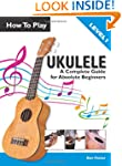 How To Play Ukulele: A Complete Guide...
