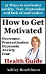 How to Get Motivated and Stop Procras...