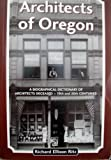 Architects of Oregon: A Biographical Dictionary of Architects Deceased - 19th and 20th Centuries