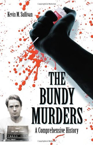 The Bundy Murders: A Comprehensive History: Kevin M. Sullivan: 9780786444267: Amazon.com: Books