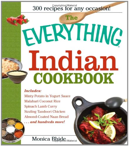 The Everything Indian Cookbook: 300 Tantalizing Recipes--From Sizzling Tandoori Chicken to Fiery Lamb Vindaloo (Everything: Cooking)