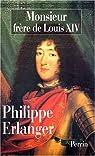 Monsieur : Fr�re de Louis XIV par Erlanger