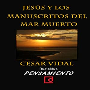 Jesús y los manuscritos del mar muerto [Jesus and the Dead Sea Scrolls] | [César Vidal]