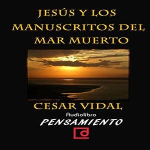 Jesús y los manuscritos del mar muerto [Jesus and the Dead Sea Scrolls] Audiobook