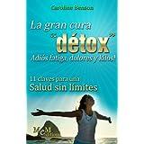 """La gran cura """"détox"""". Adiós fatiga, dolores y kilos. 11 claves para una salud sin límites. (Salud natural)"""