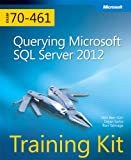 Training Kit (Exam 70-461): Querying Microsoft SQL Server 2012 (Microsoft Press Training Kit)