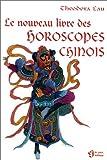 echange, troc Theodora Lau - Le nouveau livre des horoscopes chinois