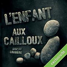 L'enfant aux cailloux | Livre audio Auteur(s) : Sophie Loubière Narrateur(s) : Sophie Loubière